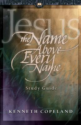 Jesus the Name Above Every Name Study Guide - Copeland, Kenneth