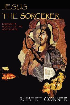 Jesus the Sorcerer - Conner, Robert