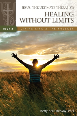 Jesus, the Ultimate Therapist: Healing Without Limits - McAvoy Phd, Kerry Kerr