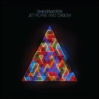 Jet Plane & Oxbow [Bonus Disc] - Shearwater