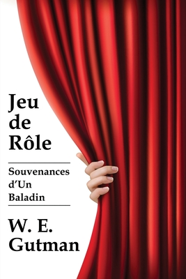 Jeu de Role: Souvenances d'Un Baladin - Gutman, W E, and Riding, Alan (Preface by)