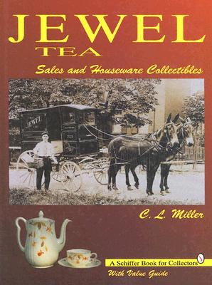 Jewel Tea: Sales and Houseware Collectibles: With Value Guide - Miller, C L