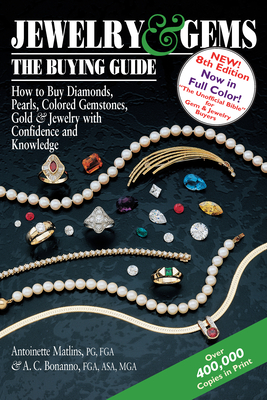 Jewelry & Gems--The Buying Guide, 8th Edition: How to Buy Diamonds, Pearls, Colored Gemstones, Gold & Jewelry with Confidence and Knowledge - Matlins, Antoinette, and Bonanno, Antonio C, MGA