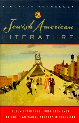 Jewish American Literature: A Norton Anthology - Chametzky, Jules (Editor), and Felstiner, John, Mr. (Editor), and Flanzbaum, Hilene, Professor (Editor)