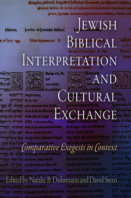 Jewish Biblical Interpretation and Cultural Exchange: Comparative Exegesis in Context - Dohrmann, Natalie B (Editor), and Stern, David (Editor)