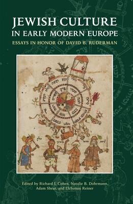 Jewish Culture in Early Modern Europe: Essays in Honor of David B. Ruderman - Cohen, Richard I (Editor), and Dohrmann, Natalie B (Editor), and Shear, Adam (Editor)