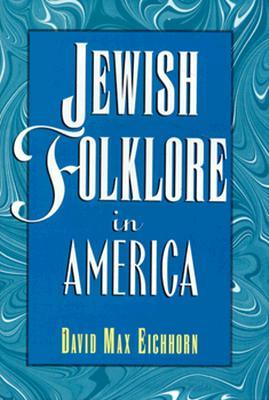 Jewish Folklore in America - Eichhorn, David Max
