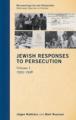 Jewish Responses to Persecution, Volume I: 1933-1938 - Matthaus, Jurgen, and Roseman, Mark