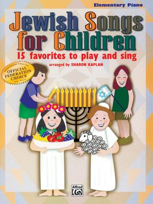 Jewish Songs for Children: 15 Favorites to Play and Sing - Kaplan, Sharon