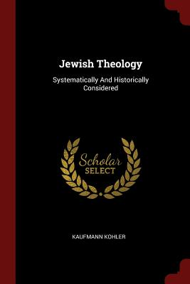 Jewish Theology: Systematically and Historically Considered - Kohler, Kaufmann