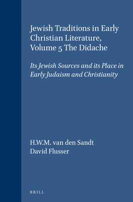 Jewish Traditions in Early Christian Literature, Volume 5 The Didache: Its Jewish Sources and its Place in Early Judaism and Christianity - Sandt, H. W. M., and Flusser, David
