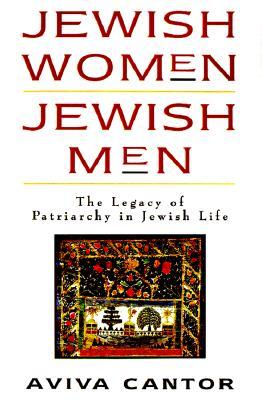 Jewish Women/Jewish Men: The Legacy of Patriarchy in Jewish Life - Cantor, Aviva, and Callahan