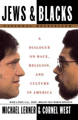 Jews and Blacks: A Dialogue on Race, Religion, and Culture in America - Lerner, Michael, and West, Cornel