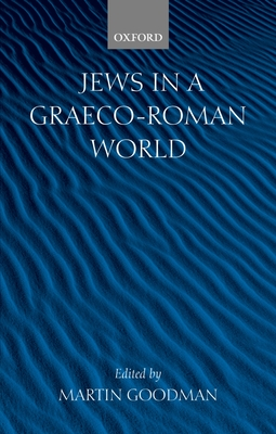 Jews in a Graeco-Roman World - Goodman, Martin (Editor)