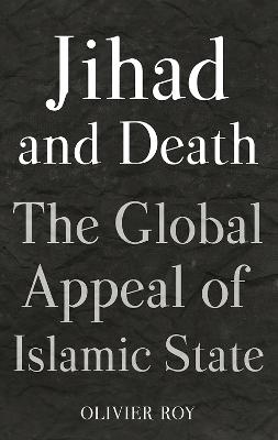 Jihad and Death: The Global Appeal of Islamic State - Roy, Olivier