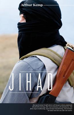 Jihad: Islams 1300-Ariga Krig Mot Den Vasterlandska Civilisationen - Kemp, Arthur
