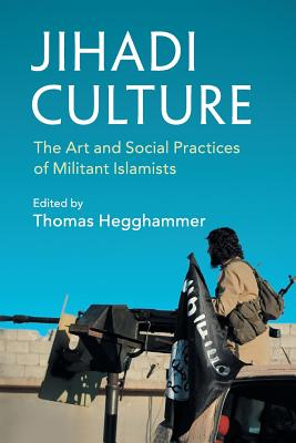 Jihadi Culture: The Art and Social Practices of Militant Islamists - Hegghammer, Thomas (Editor)