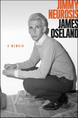 Jimmy Neurosis: A Memoir - Oseland, James
