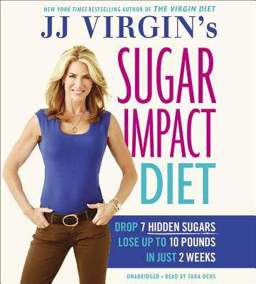 Jj Virgin S Sugar Impact Diet: Drop 7 Hidden Sugars, Lose Up to 10 Pounds in Just 2 Weeks - Virgin, Jj