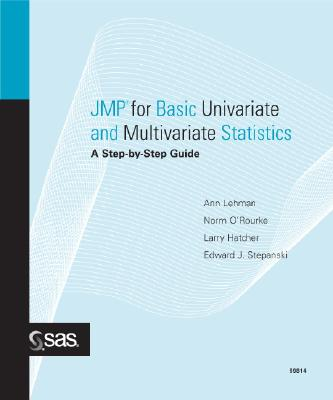 JMP for Basic Univariate and Multivariate Statistics: A Step-By-Step Guide - Lehman, Ann, PhD, and O'Rourke, Norm, PH.D., and Hatcher, Larry, PH.D.