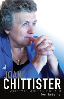 Joan Chittister: Her Journey from Certainty to Faith - Roberts, Tom