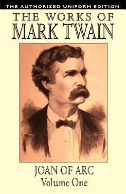 Joan of Arc, Vol. 1: The Authorized Uniform Edition - Twain, Mark