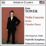 Joan Tower: Violin Concerto; Stroke; Chamber Dance