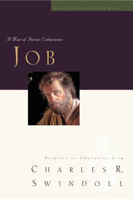 Job: A Man of Heroic Endurance - Swindoll, Charles R, Dr.