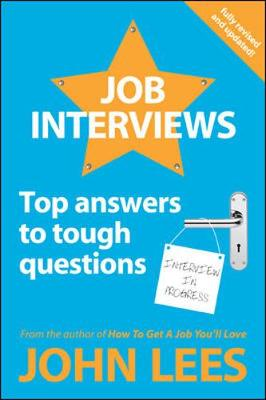 Job Interviews: Top Answers to Tough Questions - Lees, John