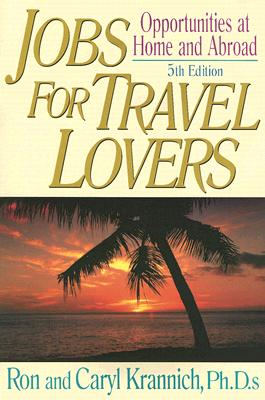 Jobs for Travel Lovers: Opportunities at Home and Abroad - Krannich, Ron, and Krannich, Caryl, PH.D.