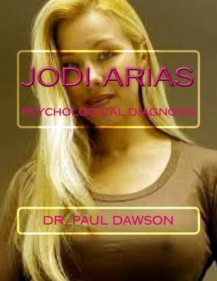Jodi Arias: Psychological Diagnosis - Dawson, Paul