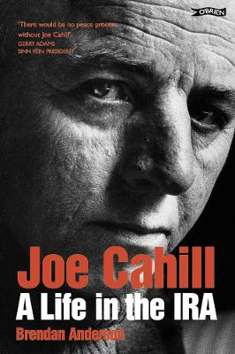 Joe Cahill: A Life in the IRA - Anderson, Brendan, and Cahill, Joe