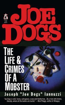 Joe Dogs: The Life & Crimes of a Mobster - Iannuzzi, Joseph