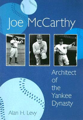 Joe McCarthy: Architect of the Yankee Dynasty - Levy, Alan H