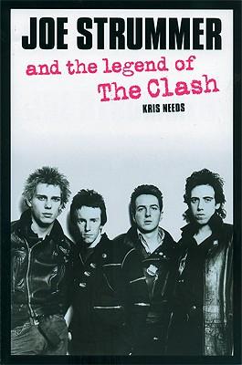 Joe Strummer and the Legend of the Clash - Needs, Kris