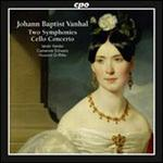 Johann Baptist Vanhal: Two Symphonies; Cello Concerto