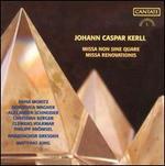 Johann Caspar Kerll: Missa Non sine quare; Missa Renovationis