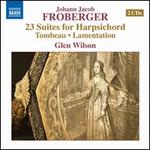 Johann Jacob Froberger: 23 Suites for Harpischord; Tombeau; Lamentation