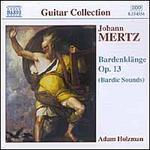 Johann Mertz: Bardenkl�nge (Bardic Sounds), Op. 13