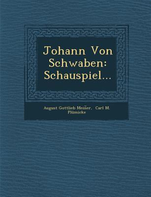 Johann Von Schwaben: Schauspiel... - Mei?ner, August Gottlieb