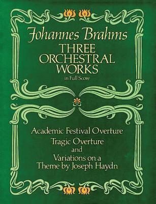 Johannes Brahms: Three Orchestral Works - Brahms, Johannes
