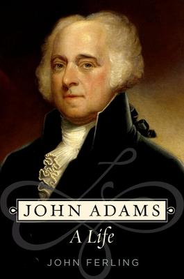 John Adams: A Life - Ferling, John