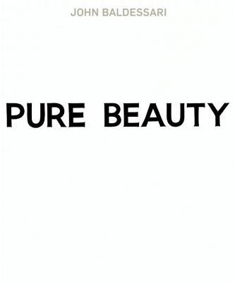 John Baldessari: Pure Beauty - Morgan, Jessica, and Social Market Foundation