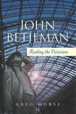 John Betjeman: Reading the Victorians - Morse, Greg