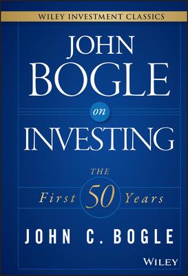 John Bogle on Investing: The First 50 Years - Bogle, John C, Jr.