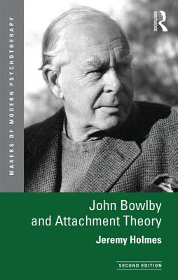 John Bowlby and Attachment Theory - Holmes, Jeremy