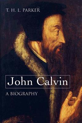 John Calvin--A Biography - Parker, T H L