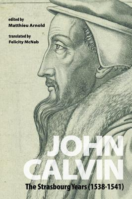 John Calvin - Arnold, Matthieu (Editor), and McNab, Felicity (Translated by)