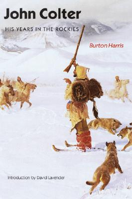 John Colter: His Years in the Rockies - Harris, Burton, and Lavender, David Sievert (Designer)