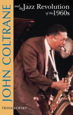 John Coltrane & the Jazz Revolution of the 1960's - Kofsky, Frank